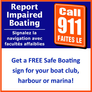 Report Impaired Boating; Call 911. Get a FREE Safe Boating sign for your boat club, harbour or marina! (P D F)